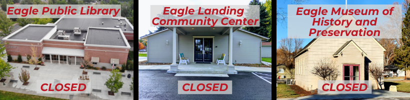 Eagle Library, Landing Community Center, and Eagle Museum are closed